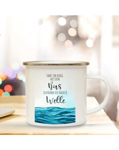 Emaille Becher Camping Tasse Meer & Spruch Motto... Ich nehm die nächste Welle... Kaffeetasse Zitat Geschenk eb160