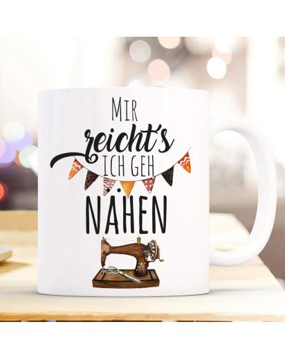 Tasse Becher mit Spruch Mir reichts ich geh nähen & Nähmaschne Motiv Kaffeebecher Geschenk Spruchbecher ts1068