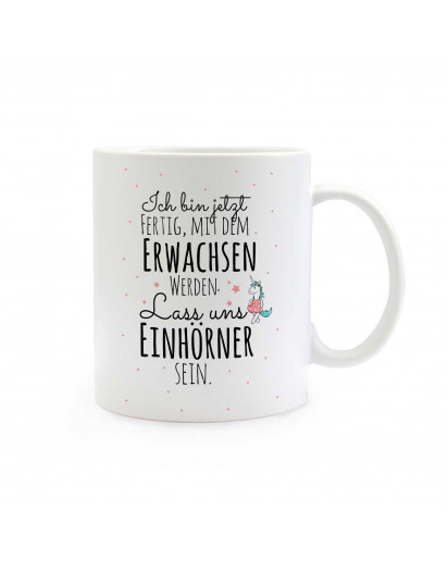 Tasse Becher Kindertasse Kinderbecher Kaffeetasse Kaffeebecher Einhorntasse Einhorn und Spruch Ich bin jetzt fertig mit dem Erwachsen werden, lass uns Einhörner sein cup mug coffee cup coffee mug children cup children mug unicorn and quote saying I am now