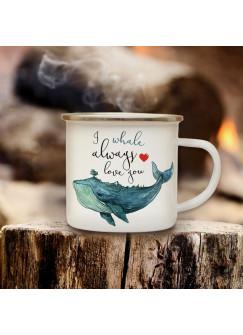 Emaille Becher Camping Tasse Wal Kaffeetasse Geschenk maritim Spruch Motto I whale always love you eb129