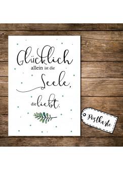 A6 Postkarte Spruchkarte Print mit Spruch Zitat Glücklich allein ist die Seele die liebt pk150