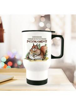 Thermobecher Isolierbecher bedruckt mit dickes Eichhörnchen & Spruch Persönlichkeit Kaffeebecher Geschenk tb201