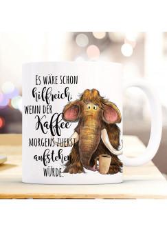 Tasse Becher Mammut & Spruch Es wäre schon hilfreich wenn der Kaffee zuerst aufsteht Kaffeetasse Kaffeebecher Geschenk ts1118