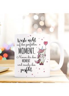 Tasse Becher Einhorn mit Spruch Spruchbecher Kaffeebecher mit Zitat Perfekter Moment ts530